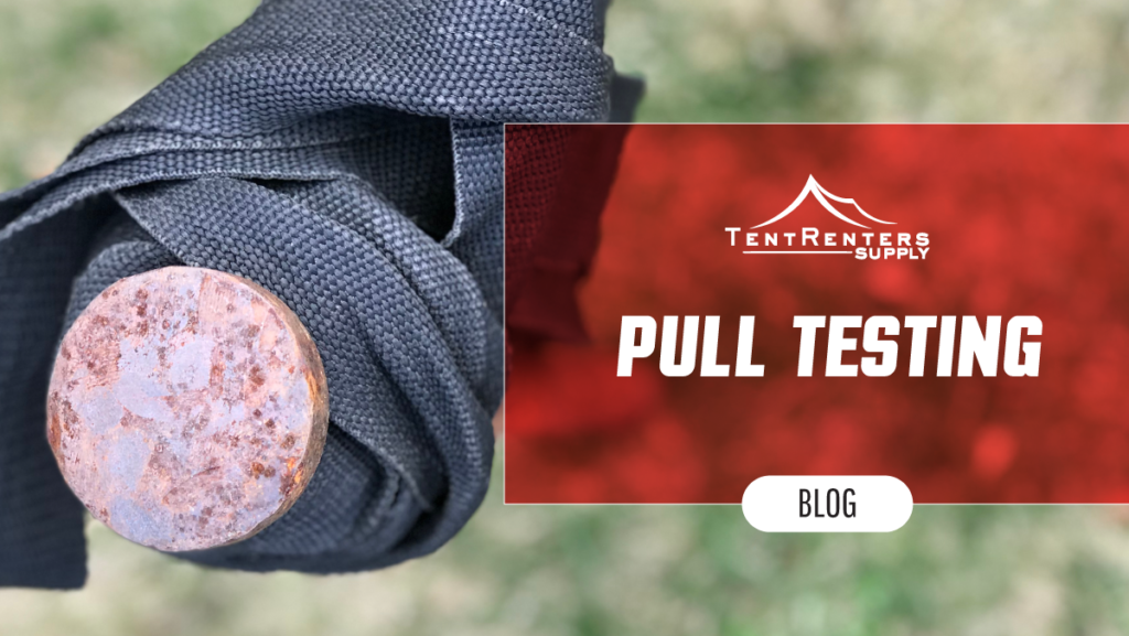 Tent Renters Supply - Pull Testing Blog
